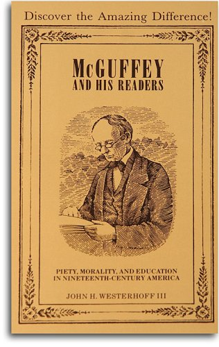 McGuffey and His Readers: Piety, Morality, and Education in Nineteenth-Century America (0880620064) by John H Westerhoff