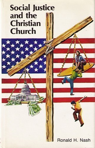 Social Justice and the Christian Church (0880620080) by Ronald H. Nash