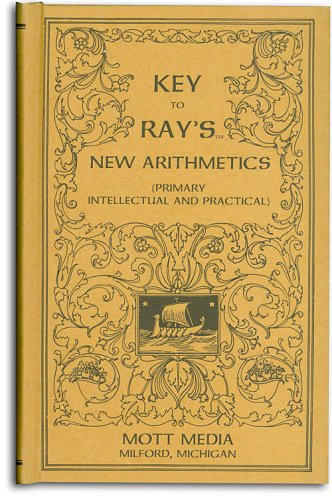 9780880620543: Key to Ray's new arithmetics: Primary, intellectual and practical (Ray's arithmetic series) (Ray's arithmetic series)