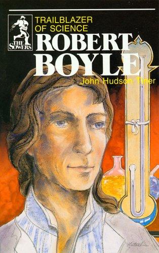 Robert Boyle: Trailblazer of Science (Sowers): John Tiner
