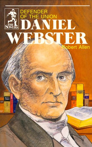 9780880621564: Daniel Webster, Defender of the Union (Sowers Series)