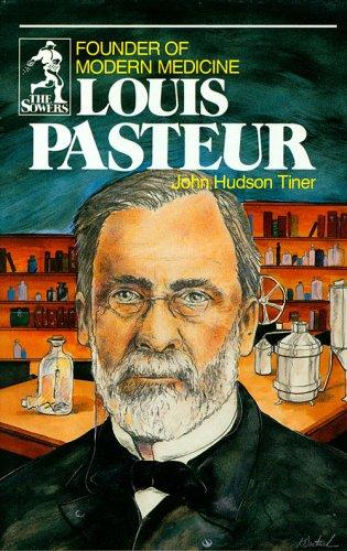 Louis Pasteur: Founder of Modern Medicine (Sowers.): John Hudson Tiner