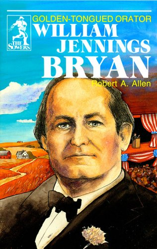 9780880621601: William Jennings Bryan: Golden-Tongued Orator (The Sowers)