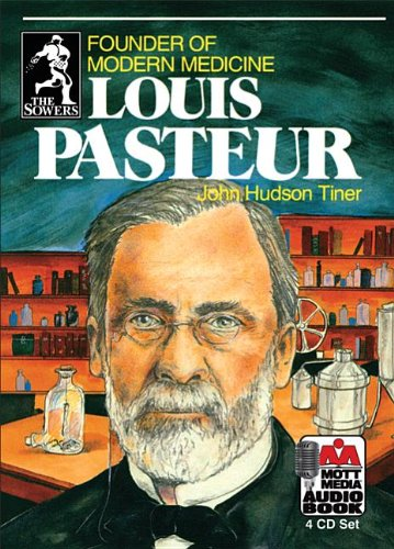 Louis Pasteur: Founder of Modern Medicine (Sowers): John Hudson Tiner