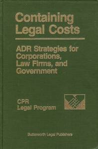 Containing Legal Costs: ADR Strategies for Corporations,: New York Centre