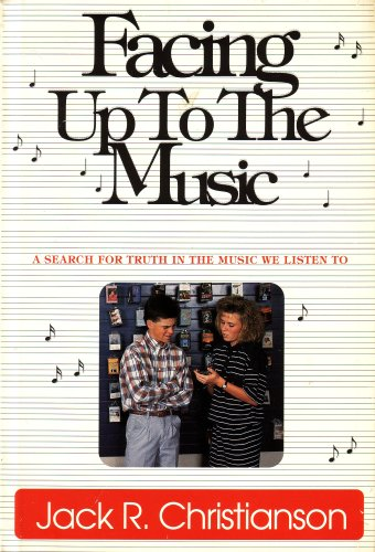 Facing up to the Music: A Search for Truth in the Music We Listen To (1989 Hardcover Printing, Second Edition) (0880638788) by Jack R. Christianson
