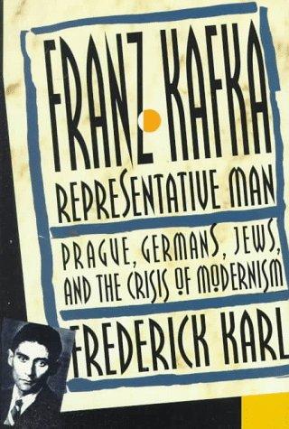 Franz Kafka: Representative Man: Frederick Robert Karl