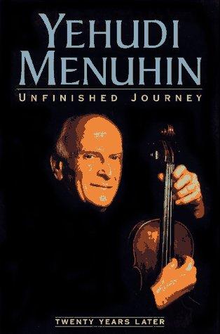 Unfinished Journey: Twenty Years Later: Yehudi Menuhin
