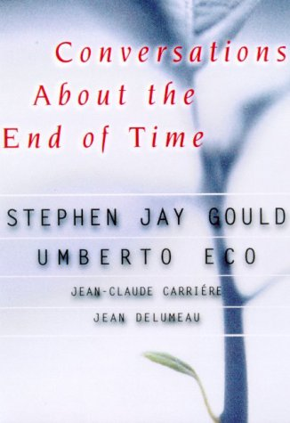 Conversations About the End of Time: Stephen Jay Gould;