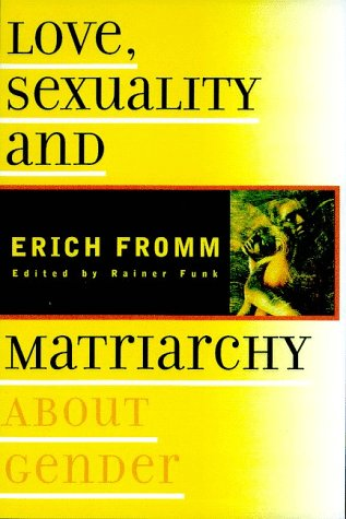 Love, Sexuality, and Matriarchy: About Gender: Fromm, Erich