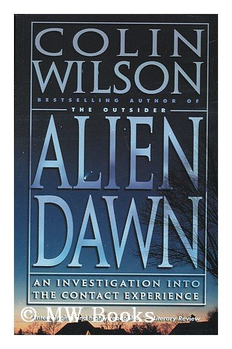 Alien Dawn: An Investigation into the Contact Experience: Colin Wilson