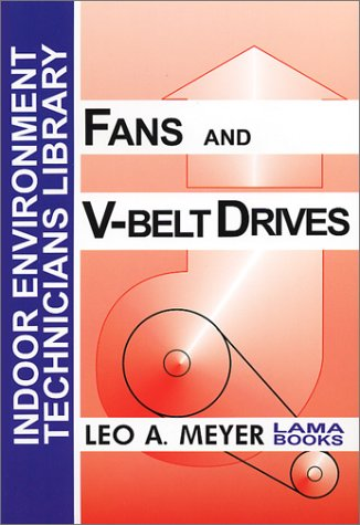Fans and V-Belt Drives, Indoor Environment Technician's Library: Leo A. Meyer