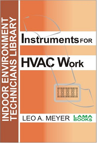 Instruments for HVAC Work (Indoor Environment Technicians Library): Leo A. Meyer
