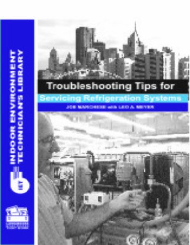 Troubleshooting Tips for Servicing Refrigeration Systems (Indoor Environment Technician's Library) (0880690550) by Joe Marchese; Leo A. Meyer