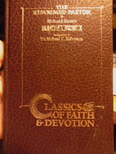 The reformed pastor: A pattern for personal growth and ministry (Classics of faith and devotion): ...