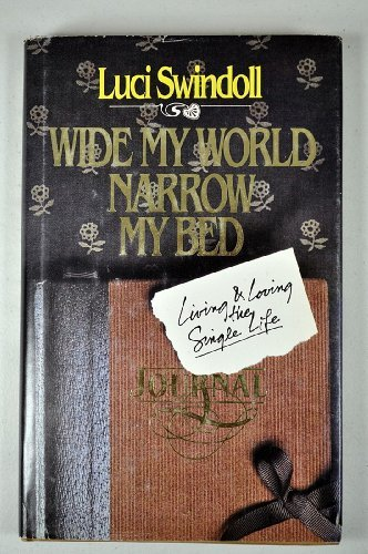 Wide My World, Narrow My Bed: Living and Loving the Single Life (0880700041) by Luci Swindoll