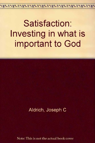 Satisfaction: Investing in what is important to: Aldrich, Joseph C