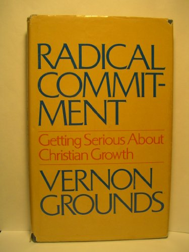 Radical Commitment: Getting Serious About Christian Growth: Grounds, Vernon