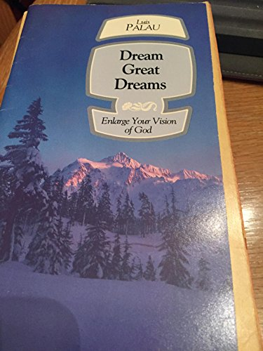 Dream Great Dreams: Enlarge Your Vision of God: Luis Palau; Cindy McIntyre; Michael S. Brown