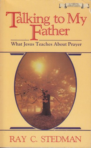 9780880700757: Talking to My Father: What Jesus Teaches About Prayer (Authentic Christianity)