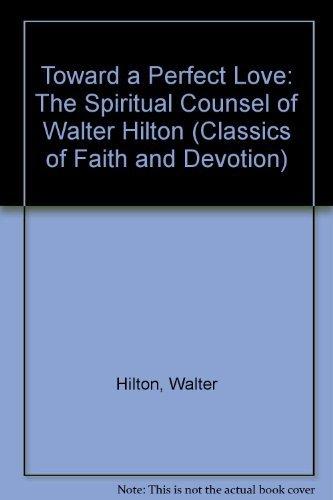 9780880701037: Toward a Perfect Love: The Spiritual Counsel of Walter Hilton (CLASSICS OF FAITH AND DEVOTION)