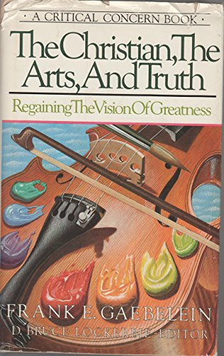9780880701143: The Christian, the Arts, and Truth: Regaining the Vision of Greatness