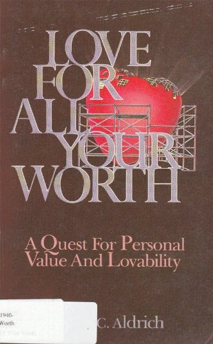 Love for All Your Worth a Quest: Aldrich, Joseph C.