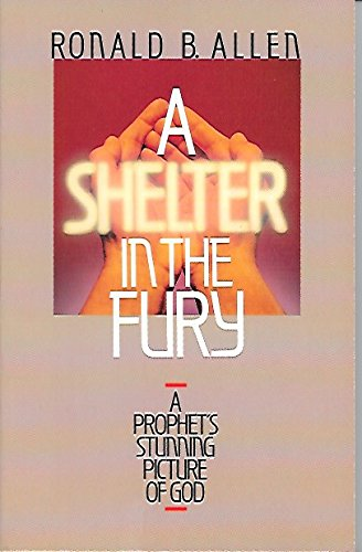 A Shelter in the Fury: A Prophet's Stunning Picture of God (0880701587) by Ronald Barclay Allen