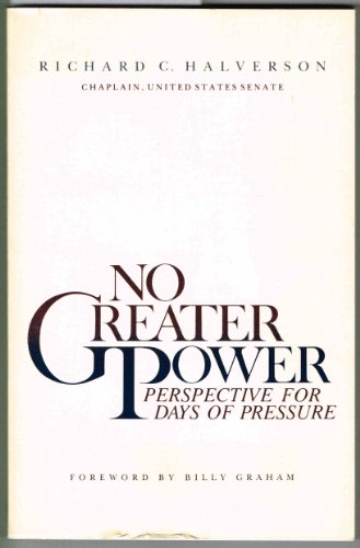 No Greater Power: Perspective for Days of Pressure: Halverson, Richard C.