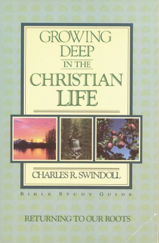 9780880701716: Growing Deep in the Christian Life: Returning to Our Roots (Bible Study Guide)