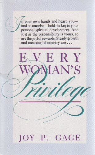 Every Woman's Privilege : Taking Responsibility for Your Spiritual Growth: Joy P. Gage