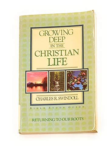 Growing Deep In the Chrisian Life: Swindoll, Chuck