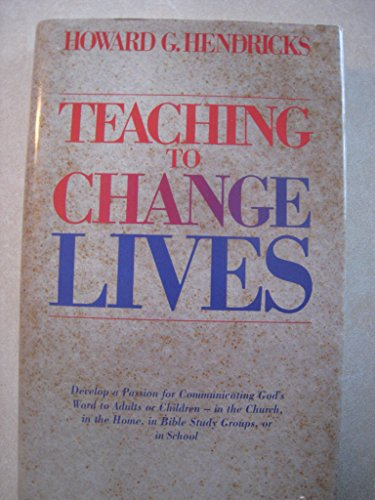 Teaching to Change Lives: Seven Laws of the Teacher (0880701986) by Howard G. Hendricks
