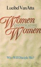 Women Encouraging Women: Who Will Disciple Me?: Van, Atta Lucibel,