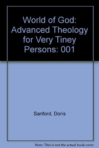 World of God: Advanced Theology for Very: Sanford, Doris