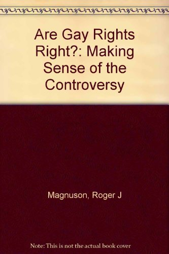 Are Gay Rights, Right?: Making Sense of: Magnuson, Roger J.