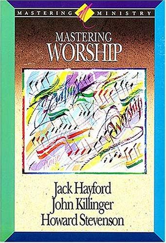 Mastering Worship: Hayford, Jack;Killinger, John;Stevenson,