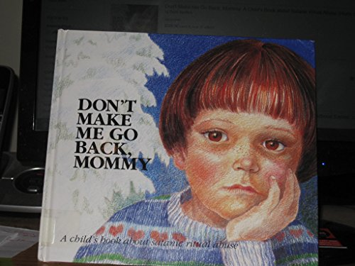 9780880703673: Don't Make Me Go Back, Mommy: A Child's Book About Satanic Ritual Abuse