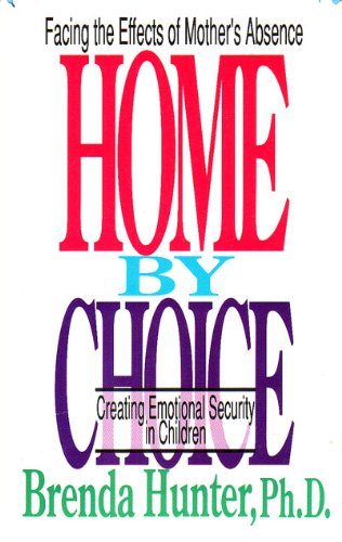 9780880704335: Home by Choice: Facing the Effects of Mother's Abscence: Creating Emotionally Security in Children