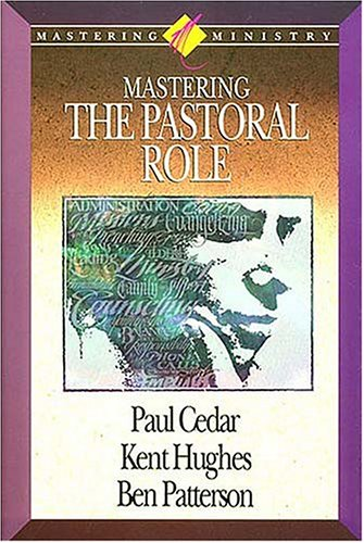 Mastering Ministry: Mastering The Pastoral Role (088070439X) by Kent Hughes; Paul Cedar; Ben Patterson