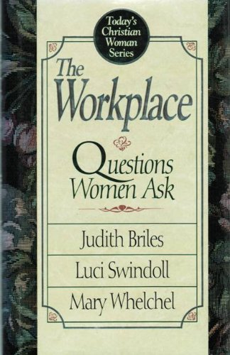 Workplace: Questions Women Ask (Today's Christian Woman) (9780880705028) by Briles, Judith; Swindoll, Luci; Whelchel, Mary