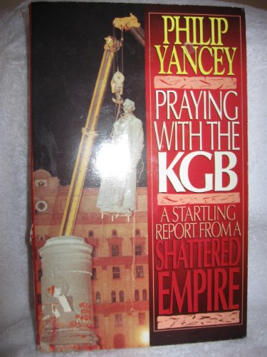 Praying with the KGB: A Startling Report: Yancey, Philip, and