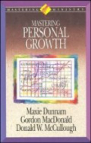 Mastering Personal Growth (Mastering Ministry Series) (9780880705264) by Maxie Dunnam; Donald Mccullough; Gordon Mcdonald