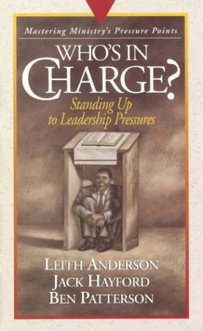 Who's in Charge: Mastering Ministry (Pressure Points) (0880705418) by Anderson, Leith; Hayford, Jack; Patterson, Ben
