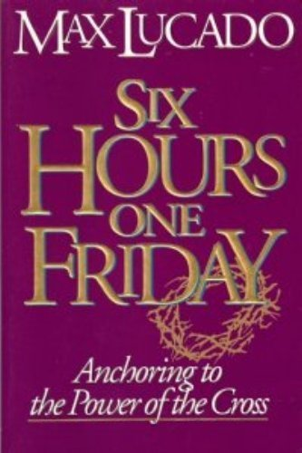 9780880705516: Six Hours One Friday: Anchoring to the Power of the Cross (Chronicles of the Cross)