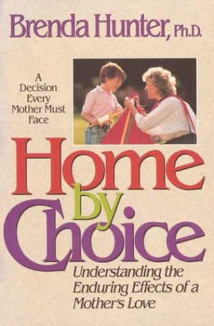 9780880705547: Home by Choice: Raising Emotionally Secure Children in an Insecure World