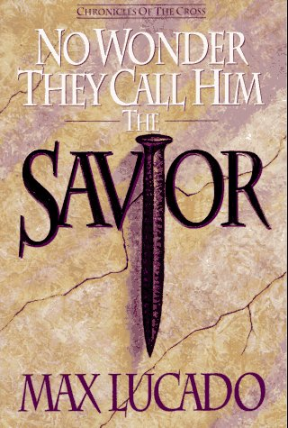 No Wonder They Call Him Savior: Chronicles of the Cross (9780880705769) by Lucado, Max
