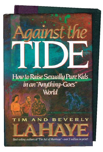 Against the Tide: Raising Sexually Pure Kids: LaHaye, Tim