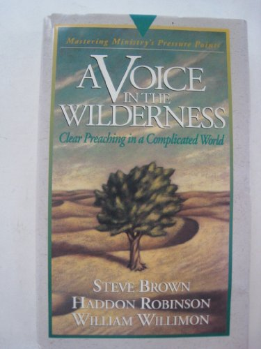 A Voice in the Wilderness: Mastering Ministry (Pressure Points) (0880705892) by Brown, Steve; Robinson, Haddon; Willimon, William