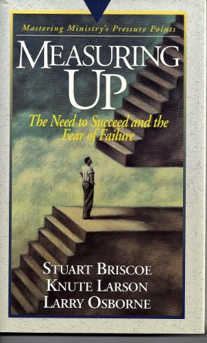 Measuring Up-Mastering Minstry: The Need to Succeed and the Fear of Failure (Pressure Points) (0880705973) by Briscoe, Stuart; Larson, Knute; Osborne, Larry